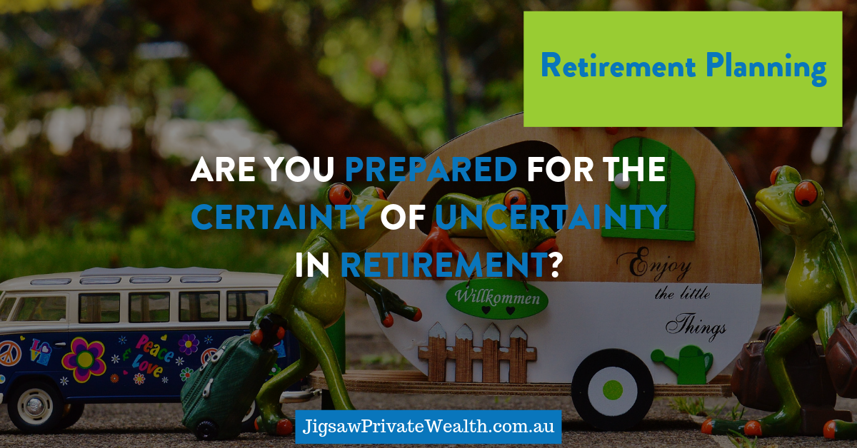Are you prepared for the certainty of uncertainty in retirement